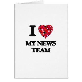 I Love My News Team Greeting Card