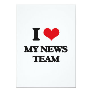 "I Love My News Team 5"" X 7"" Invitation Card"
