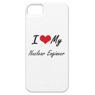 I love my Nuclear Engineer Barely There iPhone 5 Case