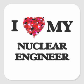 I love my Nuclear Engineer Square Sticker
