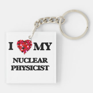 I love my Nuclear Physicist Double-Sided Square Acrylic Key Ring