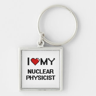 I love my Nuclear Physicist Silver-Colored Square Key Ring