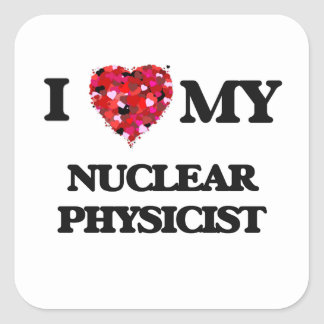 I love my Nuclear Physicist Square Sticker