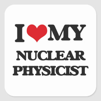 I love my Nuclear Physicist Sticker