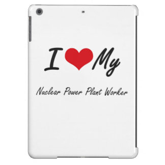 I love my Nuclear Power Plant Worker Case For iPad Air