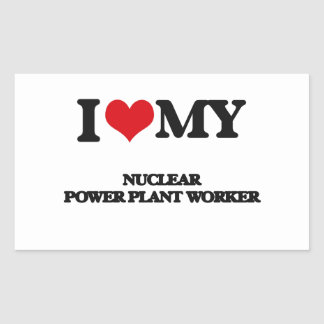 I love my Nuclear Power Plant Worker Rectangular Sticker