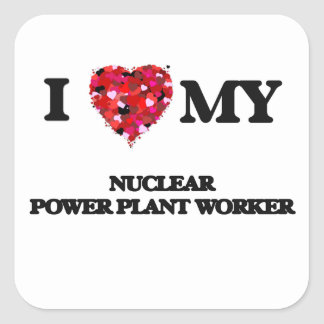 I love my Nuclear Power Plant Worker Square Sticker