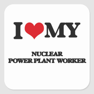 I love my Nuclear Power Plant Worker Sticker
