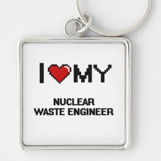 I love my Nuclear Waste Engineer Silver-Colored Square Key Ring