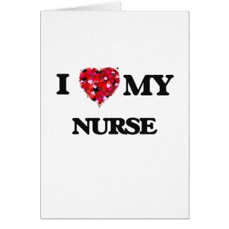 I love my Nurse Greeting Card