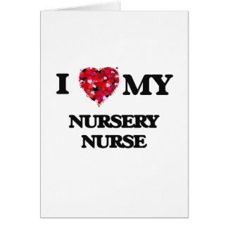 I love my Nursery Nurse Greeting Card