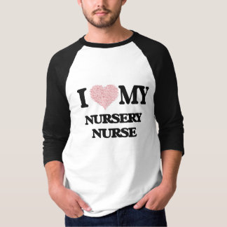 I love my Nursery Nurse (Heart Made from Words) T Shirts