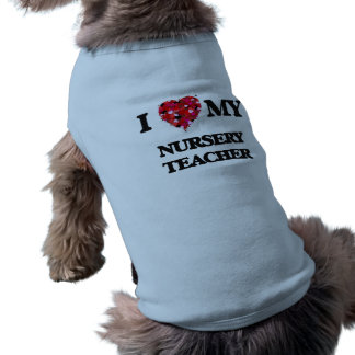 I love my Nursery Teacher Sleeveless Dog Shirt