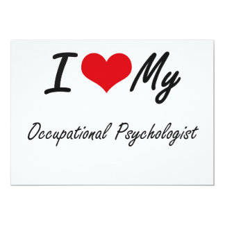 I love my Occupational Psychologist 13 Cm X 18 Cm Invitation Card