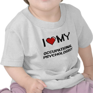 I love my Occupational Psychologist Tshirts