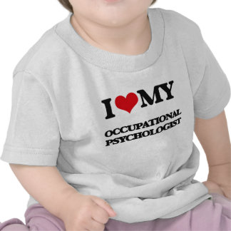 I love my Occupational Psychologist Tshirt