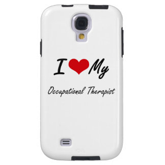 I love my Occupational Therapist Galaxy S4 Case