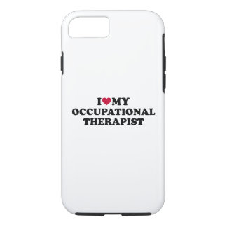 I love my occupational therapist iPhone 7 case