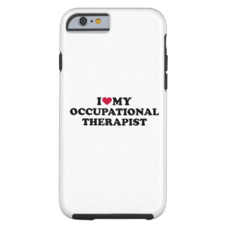 I love my occupational therapist tough iPhone 6 case
