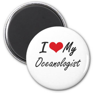 I love my Oceanologist 6 Cm Round Magnet