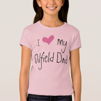 I Love My Oilfield Dad T-Shirt