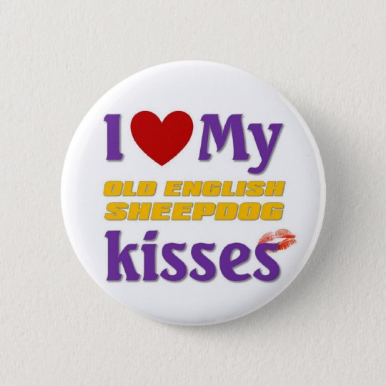 I love my Old English Sheepdog Kisses 6 Cm Round Badge