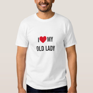 I Love My Old Lady T Shirt