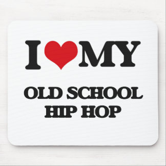 I Love My OLD SCHOOL HIP HOP Mousepad