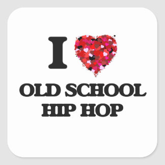 I Love My OLD SCHOOL HIP HOP Square Sticker