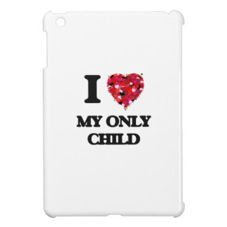 I Love My Only Child iPad Mini Cases