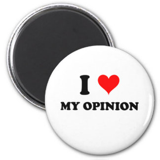 I Love My Opinion Magnets