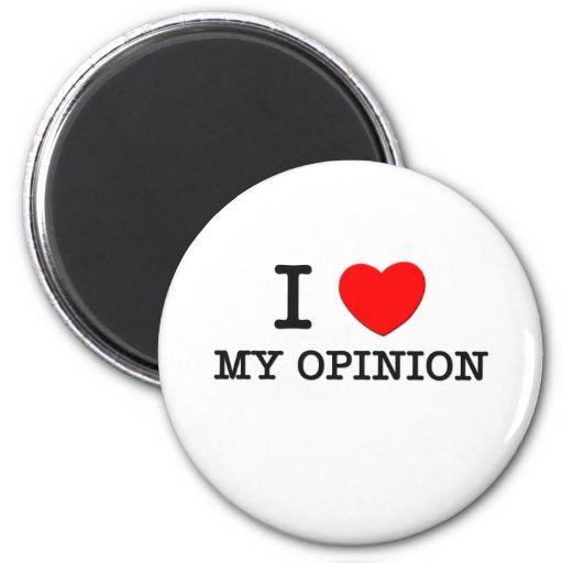I Love My Opinion Fridge Magnets