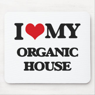 I Love My ORGANIC HOUSE Mouse Pad