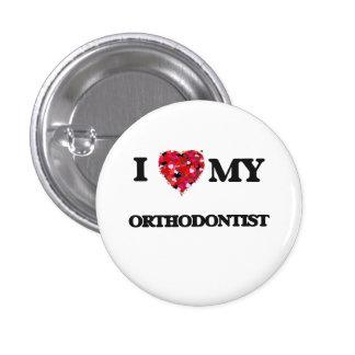 I love my Orthodontist 3 Cm Round Badge