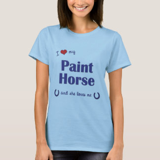 I Love My Paint Horse (Female Horse) T-Shirt