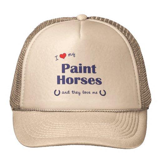 I Love My Paint Horses (Multiple Horses) Trucker Hats