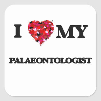 I love my Palaeontologist Square Sticker