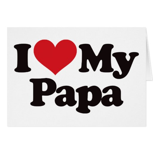 I Love My Papa Card