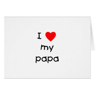 I Love My Papa Card