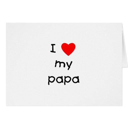 I Love My Papa Greeting Card