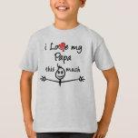 I love my Papa! Tshirts