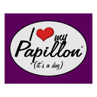 I Love My Papillon (It's a Dog) Poster