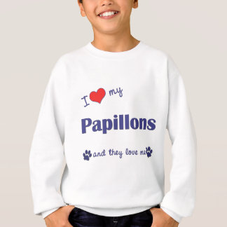 I Love My Papillons (Multiple Dogs) Sweatshirt