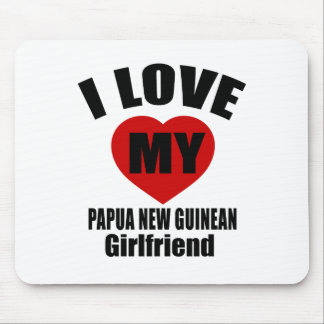 I LOVE MY PAPUA NEW GUINEANGIRLFRIEND MOUSE PAD