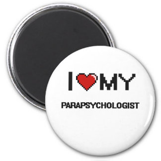 I love my Parapsychologist 6 Cm Round Magnet