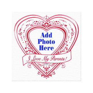 I Love My Parents! Photo Red Hearts Stretched Canvas Prints