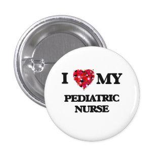 I love my Pediatric Nurse 3 Cm Round Badge