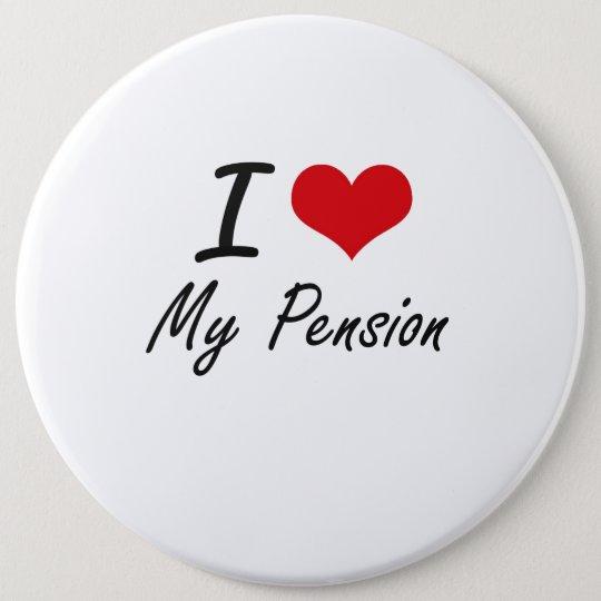 I Love My Pension 6 Cm Round Badge