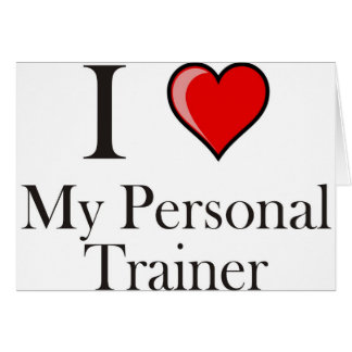 I love my Personal Trainer Greeting Card