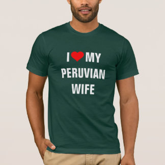 I Love My Peruvian Wife T-Shirt